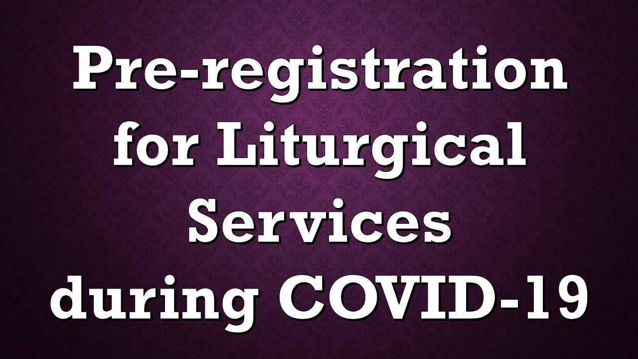 Pre-registration to attend Liturgical Services during COVID-19